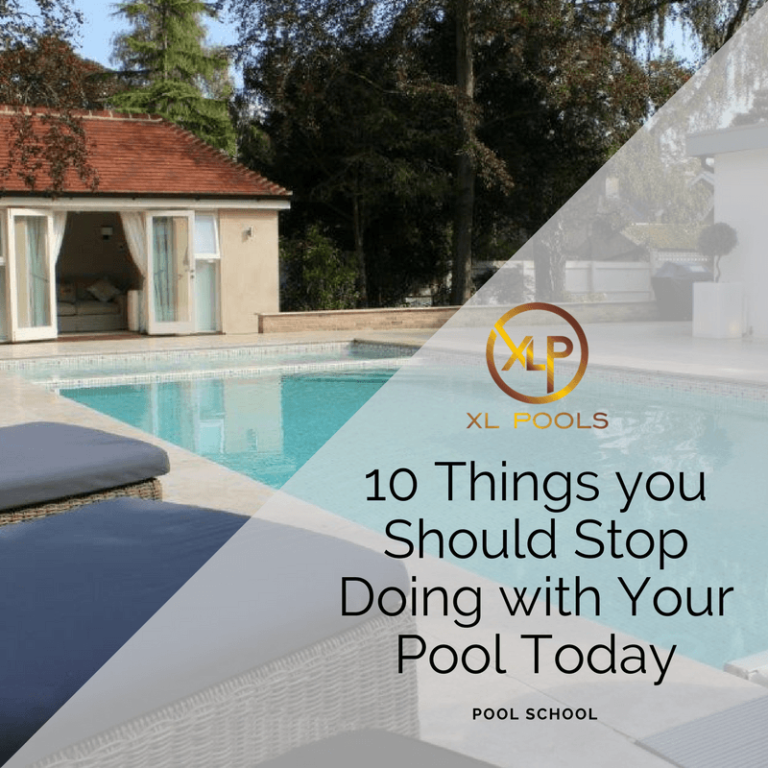 10 Things you Should Stop Doing with Your Pool Today